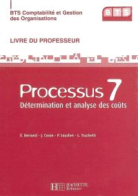 BTS comptabilité et gestion des organisations. Volume 2006, Processus 7 : détermination et analyse des coûts : livre du professeur