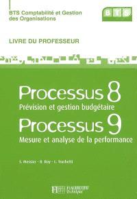 BTS comptabilité et gestion des organisations. Volume 2006, Processus 8 : prévision et gestion budgétaire; Processus 9 : mesure et analyse de la performance : livre du professeur