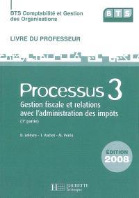 BTS comptabilité et gestion des organisations : processus 3, gestion fiscale et relations avec l'administration des impôts (1re partie) : livre du professeur