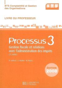 BTS comptabilité et gestion des organisations : processus 3, gestion fiscale et relations avec l'administration des impôts (2e partie) : livre du professeur