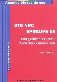 BTS NRC épreuve E5 : management et gestion d'activités commerciales : 5 cas corrigés en détail