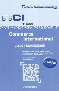 Commerce international, BTS CI 1re année : guide pédagogique