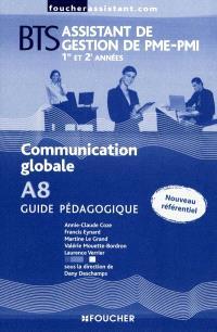 Communication globale A8, BTS assistant de gestion de PME-PMI, 1re et 2e années : guide pédagogique