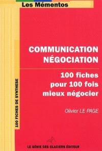 Communication négociation : 100 fiches pour 100 fois mieux négocier