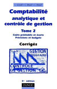 Comptabilité analytique et contrôle de gestion. Volume 2, Coûts préétablis et écarts, prévisions et budgets : corrigés