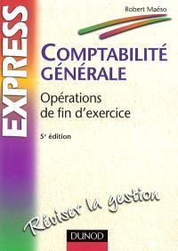 Comptabilité générale : opérations de fin d'exercice : BTS et IUT tertiaires, DPECF n° 4 et DECF, facultés de gestion (MSG, MSTCF), IEP, écoles de commerce et de gestion