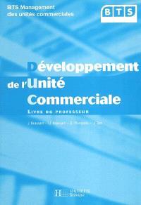 Développement de l'unité commerciale : BTS management des unités commerciales : livre du professeur