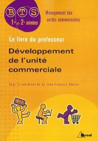 Développement de l'unité commerciale : BTS management des unités commerciales, 1re et 2e années : le livre du professeur