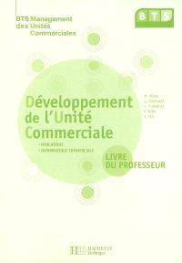 Développement de l'unité commerciale, BTS management des unités commerciales : mercatique, informatique commerciale : livre du professeur