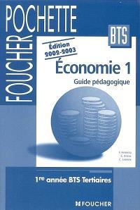 Economie 1 : guide pédagogique : 1re année BTS tertiaires