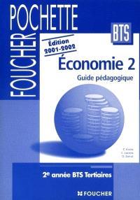 Economie 2 : guide pédagogique : 2e année BTS tertaires