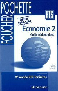 Economie 2, 2e année BTS tertiaire : guide pédagogique