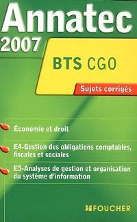 Economie et droit, E4-gestion des obligations comptables, fiscales et sociales, E5-analyses de gestion et organisation du système d'information, BTS CGO : sujets corrigés