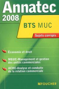 Economie et droit, MGUC-management et gestion des unités commerciales, ACRC-analyse et conduite de la relation commerciale, BTS MUC : sujets corrigés
