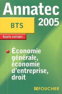 Economie générale, économie d'entreprise, droit, BTS 2005 : sujets corrigés