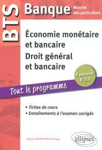 Economie monétaire et bancaire, droit général et droit bancaire, épreuve E 3.2 : BTS Banque, marché des particuliers : fiches de cours, entraînements à l'examen corrigés