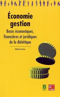 Economie-gestion : bases économiques, financières et juridiques de la diététique