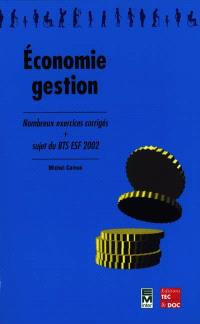 Economie-gestion : nombreux exercices corrigés, sujets du BTS ESF 2002
