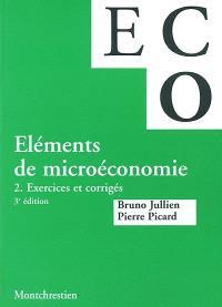 Eléments de microéconomie. Volume 2, Exercices et corrigés