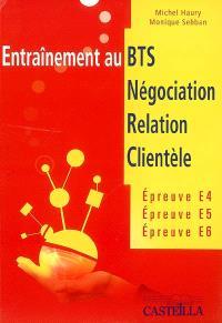 Entraînement au BTS négociation, relation clientèle : épreuve E4, E5, E6