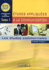 Etudes appliquées à la communication : BTS-DUT. Volume 1, Les études commerciales