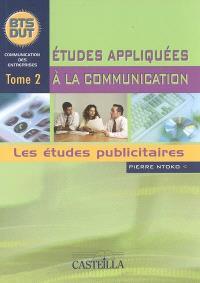 Etudes appliquées à la communication : BTS-DUT. Volume 2, Les études publicitaires
