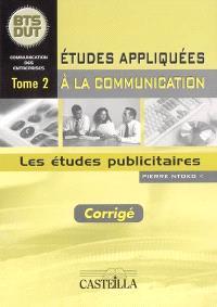 Etudes appliquées à la communication : BTS-DUT. Volume 2, Les études publicitaires : corrigé