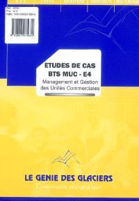 Etudes de cas BTS MUC-E4 : management et gestion des unités commerciales