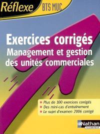 Exercices corrigés BTS MUC : management et gestion des unités commerciales : plus de 100 exercices corrigés, des minicas d'entraînement, le sujet d'examen 2006 corrigé