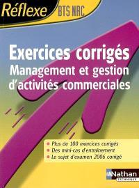 Exercices corrigés BTS NRC : management et gestion d'activités commerciales : plus de 100 exercices corrigés, des minicas d'entraînement, le sujet d'examen 2006 corrigé