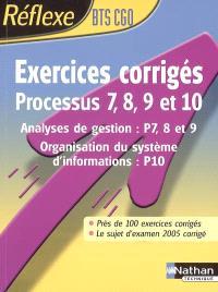 Exercices corrigés, processus 7, 8, 9 et 10, BTS CGO : analyses de gestion (P7, 8 et 9), organisation du système d'informations (P10)