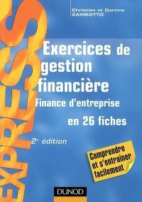 Exercices de gestion financière : finance d'entreprise en 26 fiches