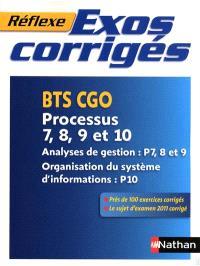 Exos corrigés : BTS CGO, processus 7, 8, 9 et 10 : analyses de gestion P7, 8 et 9, organisation du système d'informations P10