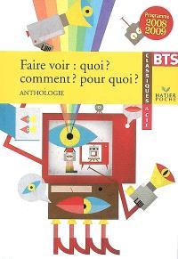 Faire voir, quoi, comment, pour quoi ? : anthologie : BTS programme 2008-2009