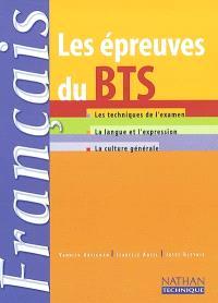 Français : les épreuves du BTS : les techniques de l'examen, la langue et l'expression, la culture générale