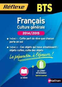 Français culture générale, BTS, 2014-2015 : thème 1, cette part de rêve que chacun porte en soi ; thème 2, ces objets qui nous envahissent, objets cultes, culte des objets