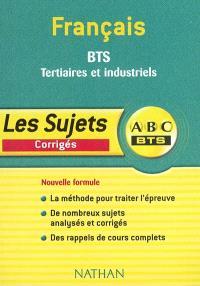 Français, BTS tertiaires et industriels : corrigés : la méthode pour traiter l'épreuve, de nombreux sujets analysés et corrigés, des rappels de cours complets