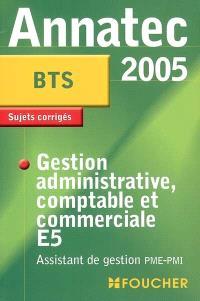 Gestion administrative comptable et commerciale E5, BTS assistant de gestion : sujets corrigés