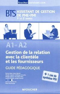 Gestion de la relation avec la clientèle et les fournisseurs A1 et A2 : BTS assistant de gestion de PME-PMI 1re et 2e années : guide pédagogique