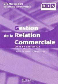 Gestion de la relation commerciale : BTS management des unités commerciales : livre du professeur