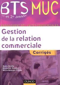 Gestion de la relation commerciale : corrigés BTS MUC 1re et 2e années, management des unités commerciales