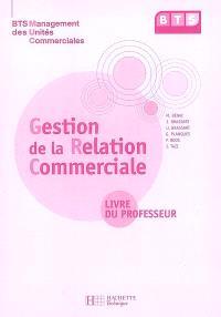 Gestion de la relation commerciale, BTS management des unités commerciales : livre du professeur