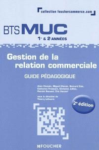 Gestion de la relation commerciale, BTS MUC 1re & 2e années : guide pédagogique