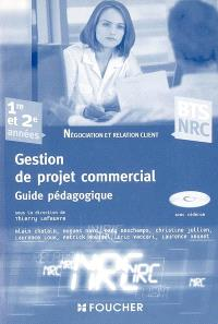 Gestion de projet commercial, BTS NRC, 1re et 2e années : guide pédagogique