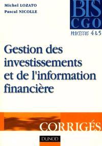 Gestion des investissements et de l'information financière : corrigés : processus 4, production et analyse de l'information financière, processus 5, gestion des immobilisations et des investissements