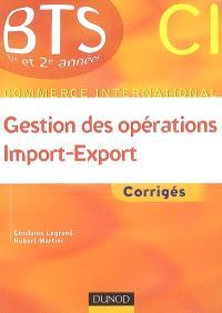 Gestion des opérations import-export : corrigés : BTS CI commerce international, 1re et 2e années