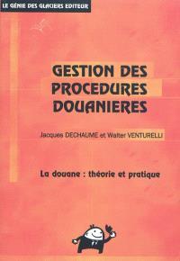 Gestion des procédures douanières : la douane : théorie et pratique