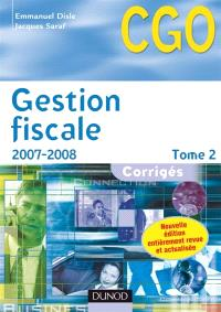 Gestion fiscale. Volume 2, 2007-2008 : corrigés