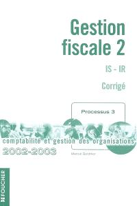 Gestion fiscale. Volume 2, IS-IR : corrigé, processus 3