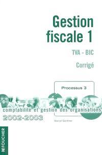 Gestion fiscale. Volume 1, TVA-BIC : corrigé